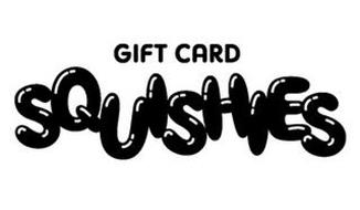 GIFT CARD SQUISHIES