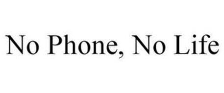 NO PHONE, NO LIFE