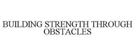 BUILDING STRENGTH THROUGH OBSTACLES