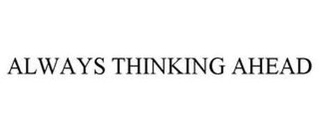 ALWAYS THINKING AHEAD