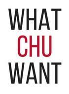 WHAT CHU WANT