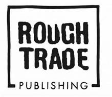 ROUGH TRADE PUBLISHING