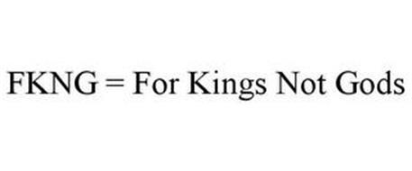FKNG = FOR KINGS NOT GODS
