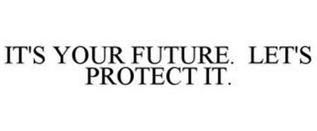 IT'S YOUR FUTURE. LET'S PROTECT IT.