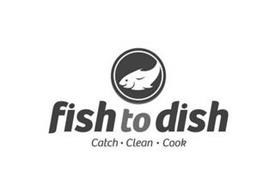 FISH TO DISH CATCH CLEAN COOK