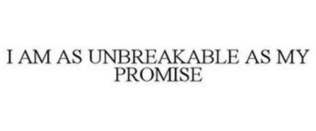I AM AS UNBREAKABLE AS MY PROMISE