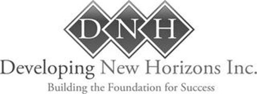 DNH DEVELOPING NEW HORIZONS INC. BUILDING THE FOUNDATION FOR SUCCESS