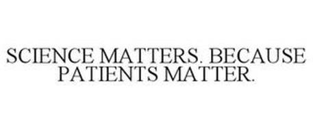 SCIENCE MATTERS. BECAUSE PATIENTS MATTER.