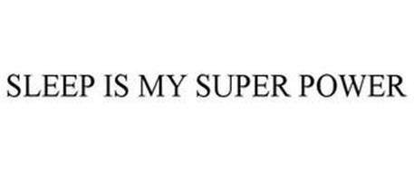 SLEEP IS MY SUPER POWER