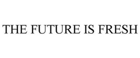 THE FUTURE IS FRESH