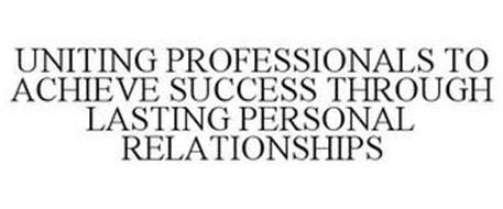 UNITING PROFESSIONALS TO ACHIEVE SUCCESS THROUGH LASTING PERSONAL RELATIONSHIPS
