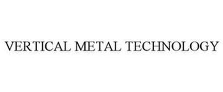 VERTICAL METAL TECHNOLOGY