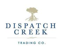 DISPATCH CREEK TRADING CO.
