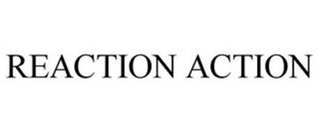 REACTION ACTION
