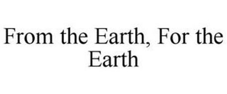 FROM THE EARTH, FOR THE EARTH