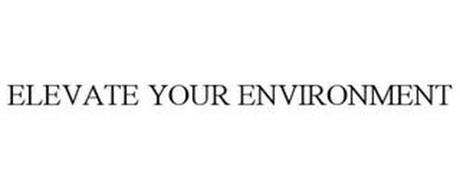 ELEVATE YOUR ENVIRONMENT