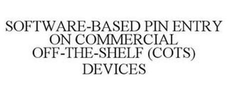 SOFTWARE-BASED PIN ENTRY ON COMMERCIAL OFF-THE-SHELF (COTS) DEVICES