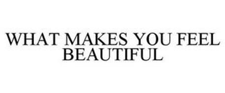 WHAT MAKES YOU FEEL BEAUTIFUL