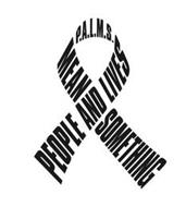 P.A.L.M.S PEOPLE AND LIVES MEAN SOMETHING
