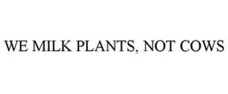 WE MILK PLANTS, NOT COWS