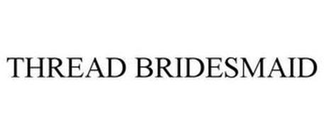 THREAD BRIDESMAID