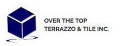 OVER THE TOP TERRAZZO & TILE, INC.