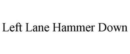 LEFT LANE HAMMER DOWN