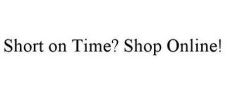 SHORT ON TIME? SHOP ONLINE!