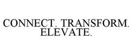 CONNECT. TRANSFORM. ELEVATE.