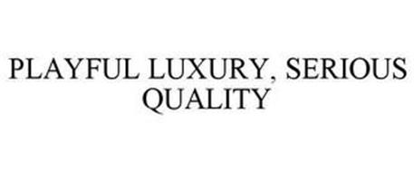 PLAYFUL LUXURY, SERIOUS QUALITY