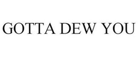 GOTTA DEW YOU