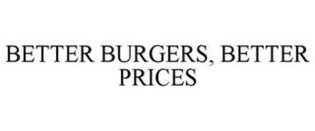 BETTER BURGERS, BETTER PRICES