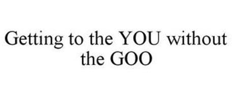 GETTING TO THE YOU WITHOUT THE GOO