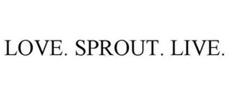 LOVE. SPROUT. LIVE.