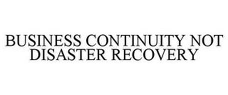 BUSINESS CONTINUITY NOT DISASTER RECOVERY