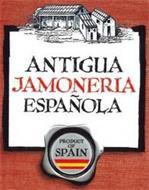 ANTIGUA JAMONERIA ESPAÑOLA PRODUCT OF SPAIN