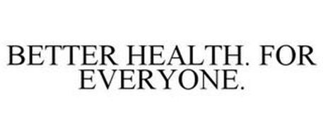 BETTER HEALTH. FOR EVERYONE.