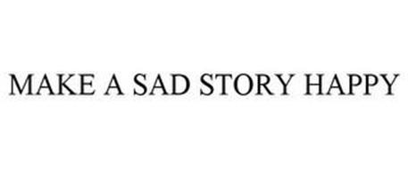MAKE A SAD STORY HAPPY