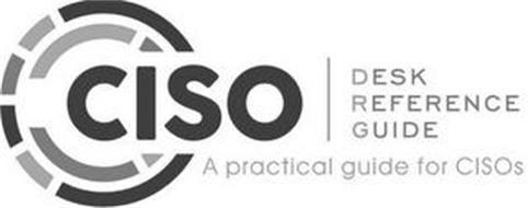 CISO | DESK REFERENCE GUIDE A PRACTICALGUIDE FOR CISOS
