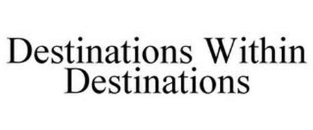 DESTINATIONS WITHIN DESTINATIONS