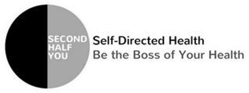 SECOND HALF YOU SELF-DIRECTED HEALTH BE THE BOSS OF YOUR HEALTH