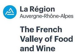 LA RÉGION AUVERGNE-RHÔNE-ALPES THE FRENCH VALLEY OF FOOD AND WINE
