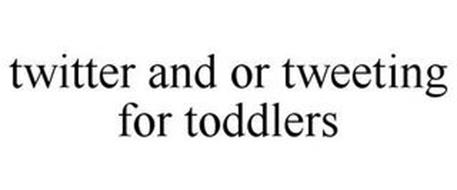 TWITTER AND OR TWEETING FOR TODDLERS