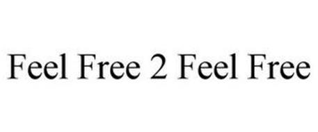 FEEL FREE 2 FEEL FREE