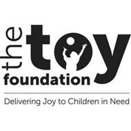 THE TOY FOUNDATION DELIVERING JOY TO CHILDREN IN NEED