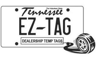 THE VOLUNTEER STATE TENNESSEE EZ TAG DEALERSHIP TEMP TAGS