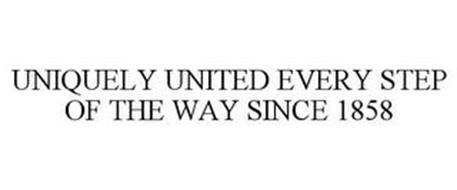 UNIQUELY UNITED EVERY STEP OF THE WAY SINCE 1858