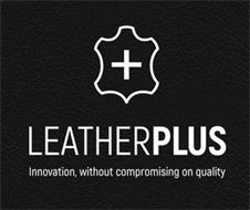 LEATHERPLUS INNOVATION, WITHOUT COMPROMISING ON QUALITY