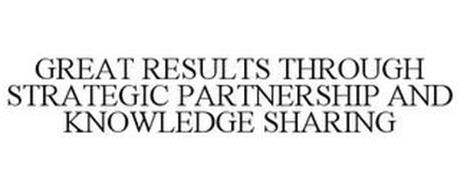 GREAT RESULTS THROUGH STRATEGIC PARTNERSHIP AND KNOWLEDGE SHARING