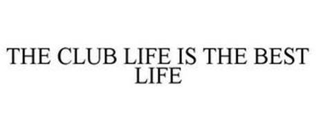 THE CLUB LIFE IS THE BEST LIFE